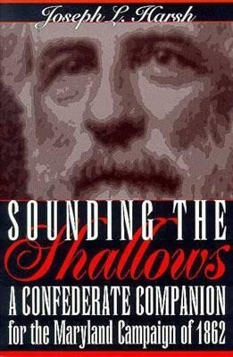Sounding the Shallows: A Confederate Compendium for the Maryland Campaign of 1862 als Taschenbuch