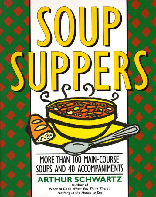 Soup Suppers: More Than 100 Main-Course Soups and 40 Accompaniments als Taschenbuch