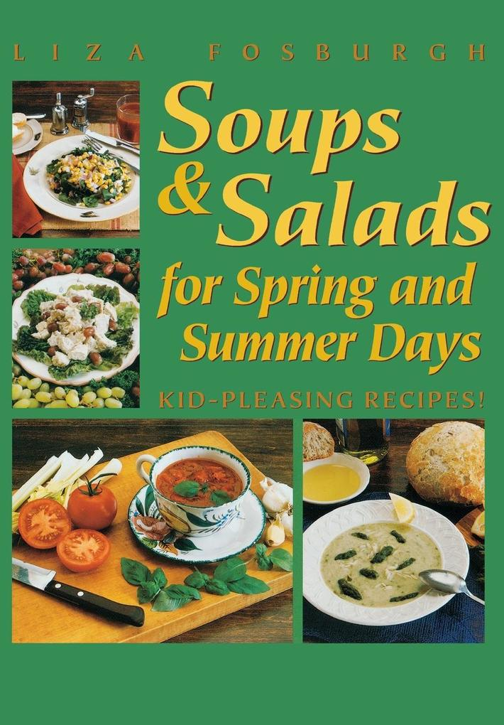 Soups and Salads for Spring and Summer Days: Kid-Pleasing Recipes als Taschenbuch
