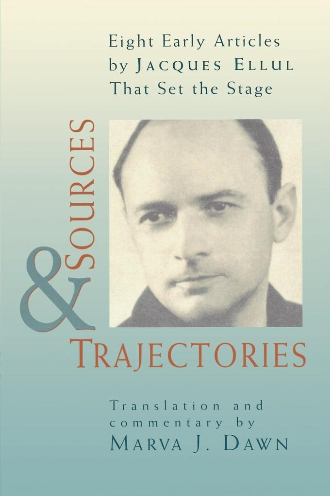 Sources and Trajectories: Eight Early Articles by Jacques Ellul That Set the Stage als Taschenbuch