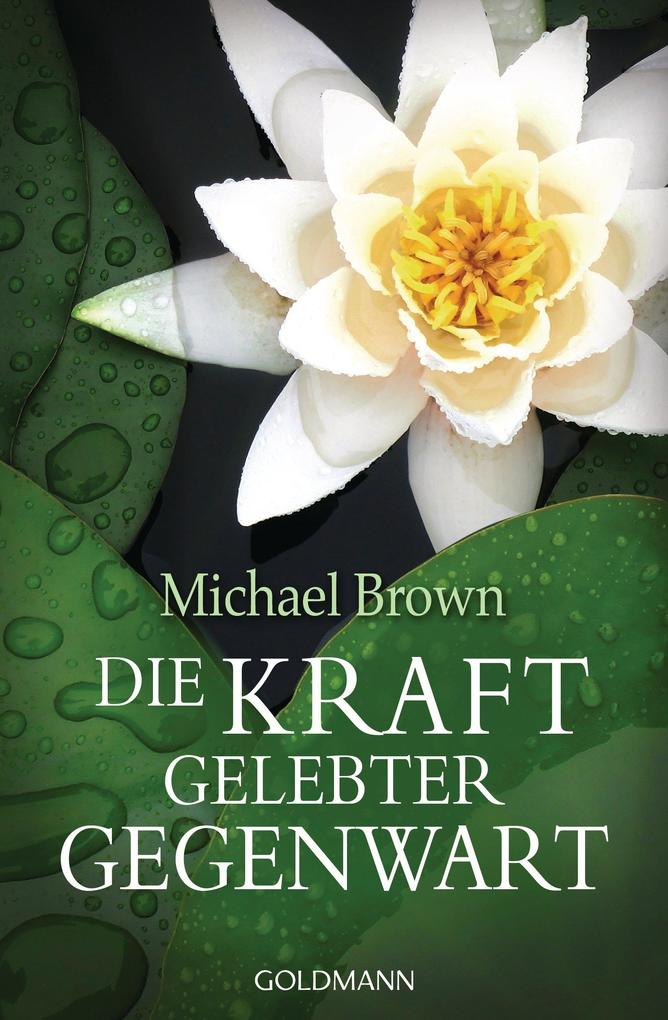 Die Kraft gelebter Gegenwart als eBook von Michael Brown
