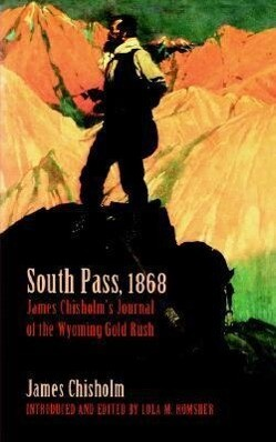 South Pass, 1868: James Chisholm's Journal of the Wyoming Gold Rush als Taschenbuch
