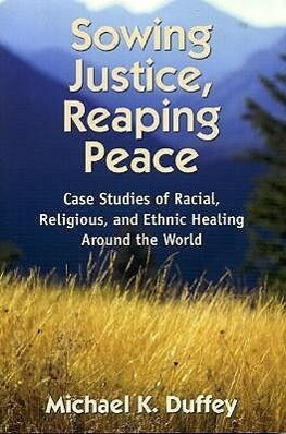 Sowing Justice, Reaping Peace: Case Studies of Racial, Religious, and Ethnic Healing Around the World als Taschenbuch