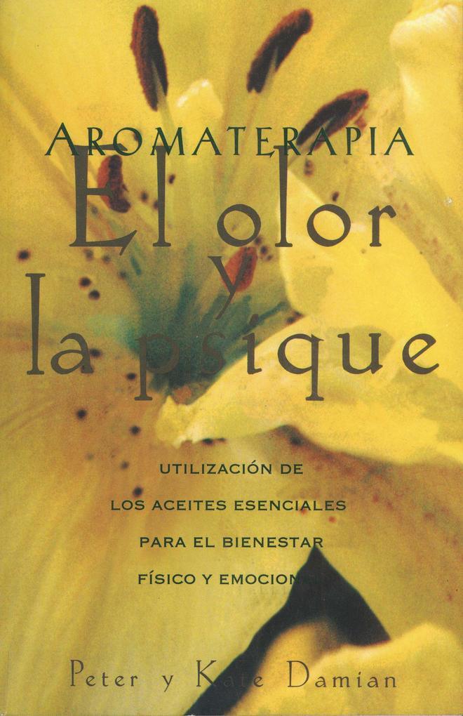 Aromaterapia: El Olor y La Psique: Utilización de Los Aceites Esenciales Para El Bienestar Físico y Emocional = Aromatherapy: Scent and Psyche als Taschenbuch