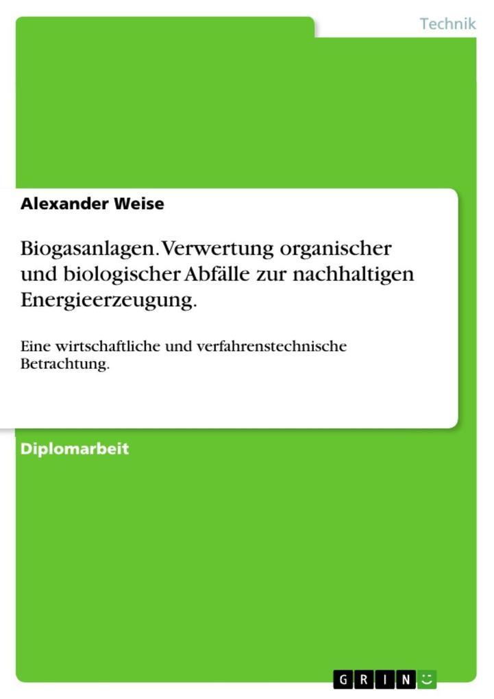 Biogasanlagen. Verwertung organischer und biologischer Abfälle zur nachhaltigen Energieerzeugung. als eBook von Alexander Weise - GRIN Verlag