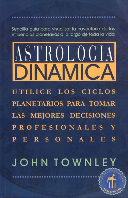 Astrología Dinámica: Utilice Los Ciclos Planetarios Para Tomar Las Mejores Decisiones Profesionales y Personales als Taschenbuch