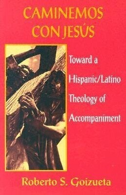 Caminemos Con Jesus: Toward a Hispanic/Latino Theology of Accompaniment als Taschenbuch