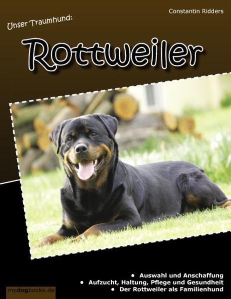 Unser Traumhund: Rottweiler als Buch von Constantin Ridders