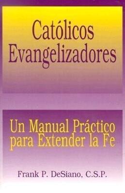 Catolicos Evangelizadores: Un Manual Practico Para Extender la Fe = Evangelizing Catholic als Taschenbuch