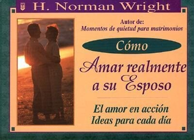 Cmo Amar Realmente a Su Esposo: How to Really Love Your Husband als Taschenbuch
