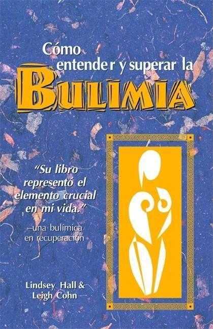Como Entender Y Superar La Bulimia: Bulimia: A Guide to Recovery, Spanish-Language Edition = Bulimia als Taschenbuch