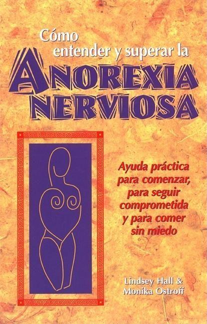 Como Entender Y Superar La Anorexia Nervosa: Ayuda Practica Para Comenzar, Para Seguir Comprometida Y Para Comer Sin Miedo = Anorexia Nervosa als Taschenbuch
