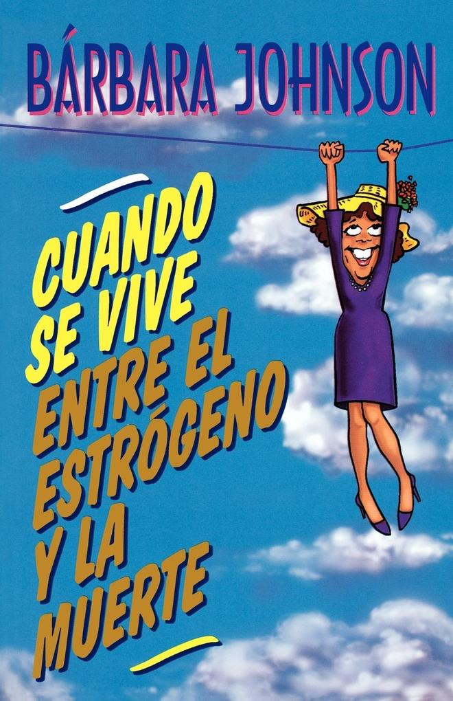 Cuando Se Vive Entre El Estrogeno y La Muerte = Living Somewhere Between Estrogen and Death als Taschenbuch