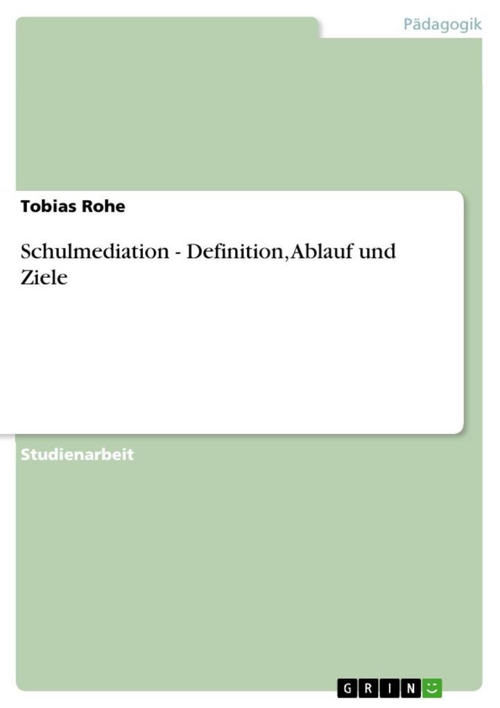 Schulmediation - Definition, Ablauf und Ziele als eBook von Tobias Rohe - GRIN Verlag