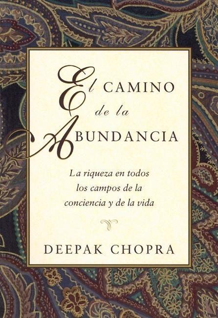 El Camino de La Abundancia: La Riqueza En Todos Los Campos de La Conciencia y de La Vida, Creating Affluence, Spanish-Language Edition = Creating Affl als Taschenbuch