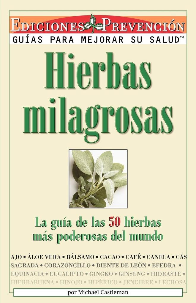 Hierbas Milagrosas: La Guia de Las 50 Hierbas Mas Poderosas del Mundo als Taschenbuch