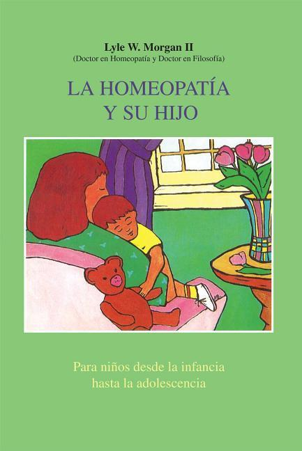 La Homeopatía y Su Hijo: Para Niños Desde La Infancia Hasta La Adolescencia = Homeopathy and Your Child als Taschenbuch