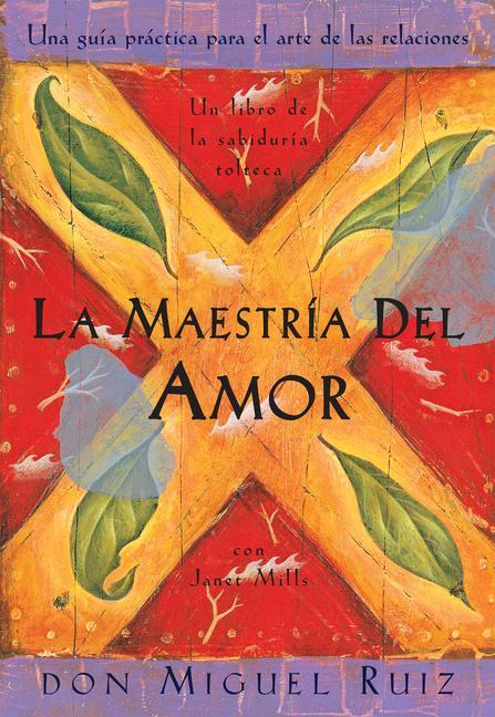 La Maestria del Amor: Un Libro de la Sabiduria Tolteca, the Mastery of Love, Spanish-Language Edition = The Mastery of Love als Taschenbuch