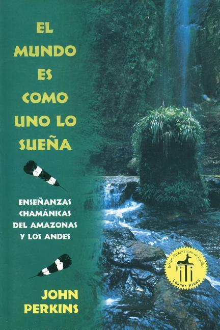 El Mundo Es Como Uno Lo Sueña: Enseñanzas Chamánicas del Amazonas y Los Andes = The World is as You Dream It als Taschenbuch