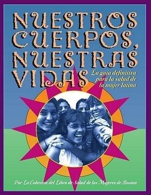Nuestros Cuerpos, Nuestras Vidas: La Guia Definitiva Para La Salud de la Mujer Latina als Taschenbuch