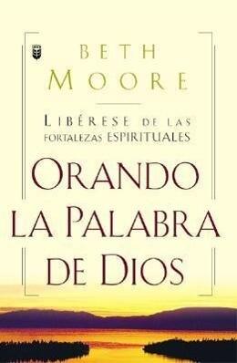 Oranda La Palabra de Dios: Liberese de Las Fortalezas Espirituales = Praying God's Word als Taschenbuch