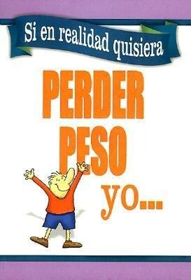 Si En Realidad Quisiera Perder Peso - Yo: If I Really Wanted to Lose Weight - I Would als Taschenbuch