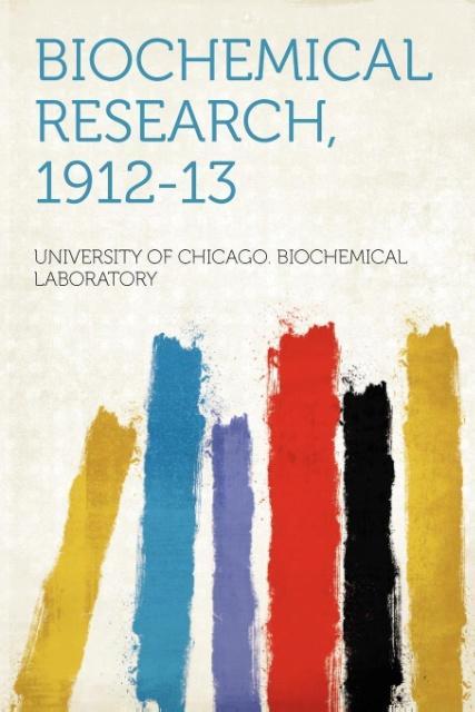 Biochemical Research, 1912-13 als Taschenbuch von University of Chicago. Bioch Laboratory