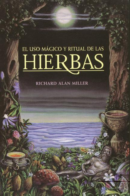 El Uso Magico y Ritual de Las Hierbas = The Magical and Ritual Use of Herbs als Taschenbuch