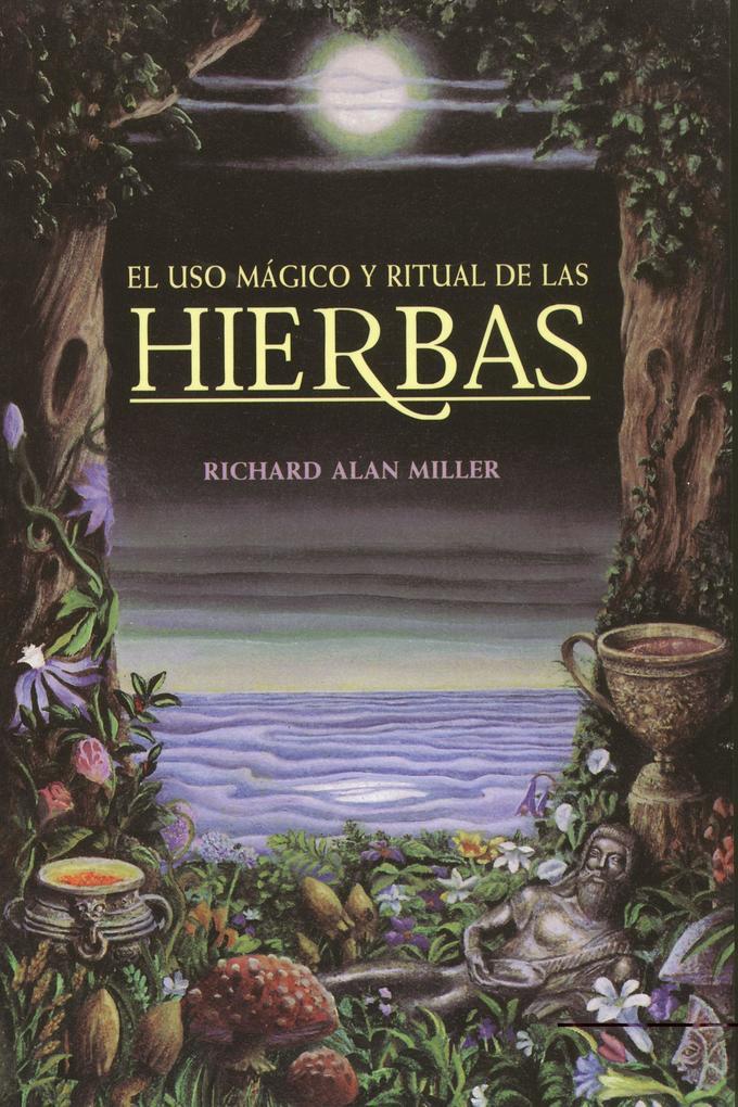 El USO Mágico y Ritual de Las Hierbas = The Magical and Ritual Use of Herbs als Taschenbuch