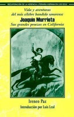 Vida y Aventuras del Mas Celebre Bandido Sonorense, Joaquin Murrieta: Sus Grandes Proezas En California als Taschenbuch