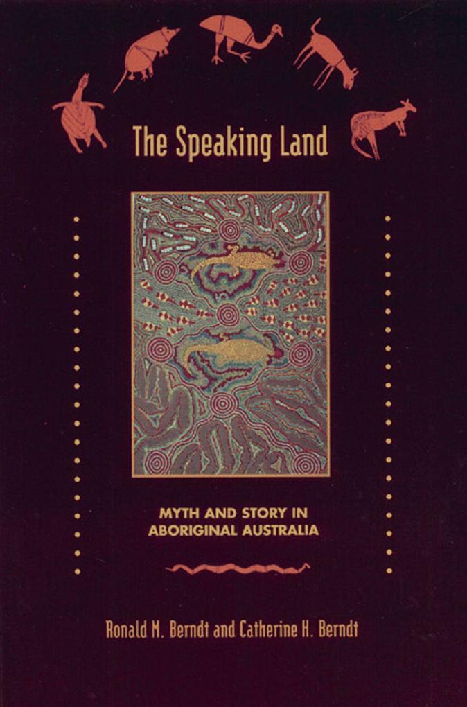 The Speaking Land: Myth and Story in Aboriginal Australia als Taschenbuch