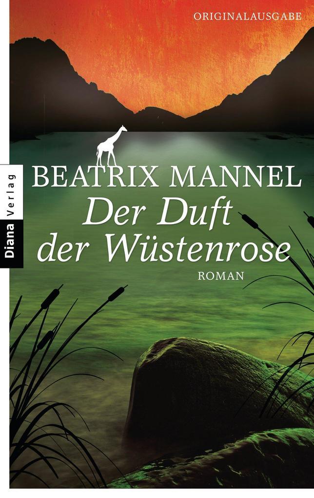 Der Duft der Wüstenrose als eBook von Beatrix Mannel