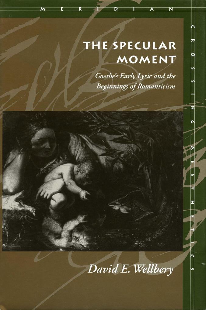The Specular Moment: Goethes Early Lyric and the Beginnings of Romanticism als Taschenbuch