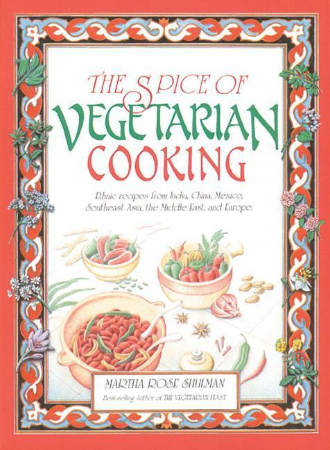 The Spice of Vegetarian Cooking: Ethnic Recipes from India, China, Mexico, Southeast Asia, the Middle East, and Europe als Taschenbuch
