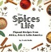 The Spices of Life: Piquant Recipes from Africa, Asia & Latin America