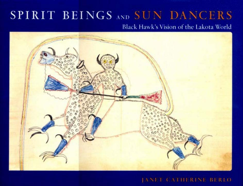 Spirit Beings and Sun Dancers: Black Hawk's Vision of the Lakota World als Buch