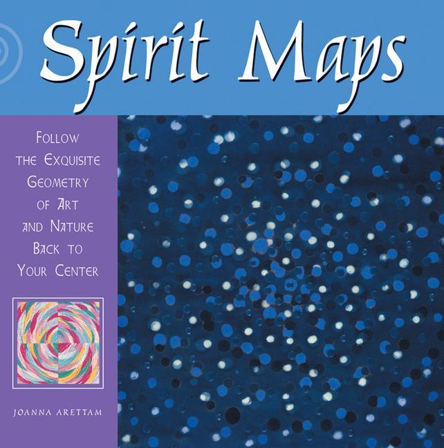 Spirit Maps: Follow the Exquisite Geometry of Art and Nature Back to Your Center als Taschenbuch