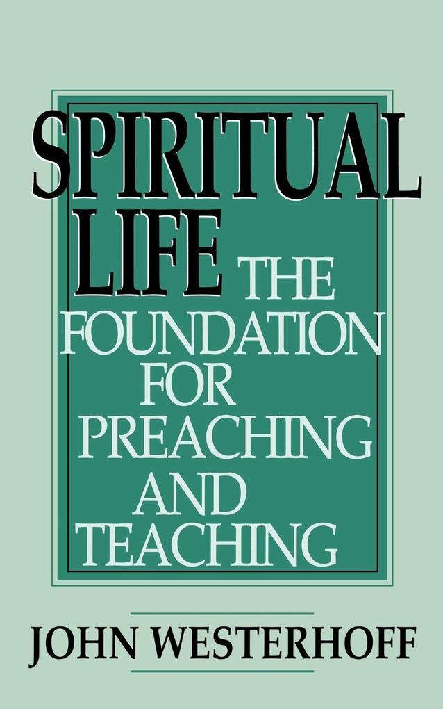 Spiritual Life: The Foundation for Preaching and Teaching als Taschenbuch