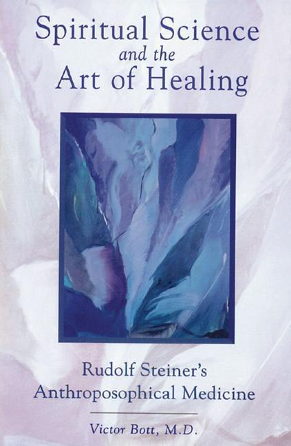 Spiritual Science and the Art of Healing: Rudolf Steiner's Anthroposophical Medicine als Taschenbuch