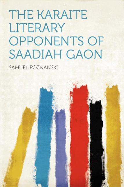The Karaite Literary Opponents of Saadiah Gaon ...