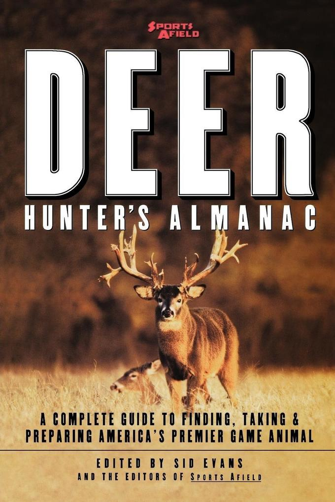 Sports Afield's Deer Hunter's Almanac: A Complete Guide to Finding, Taking and Preparing America's Premier Game Animal als Taschenbuch