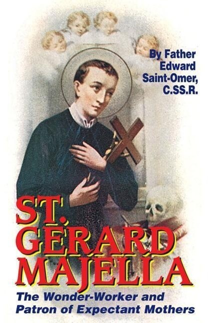 St. Gerard Majella: The Wonder-Worker and Patron of Expectant Mothers als Taschenbuch