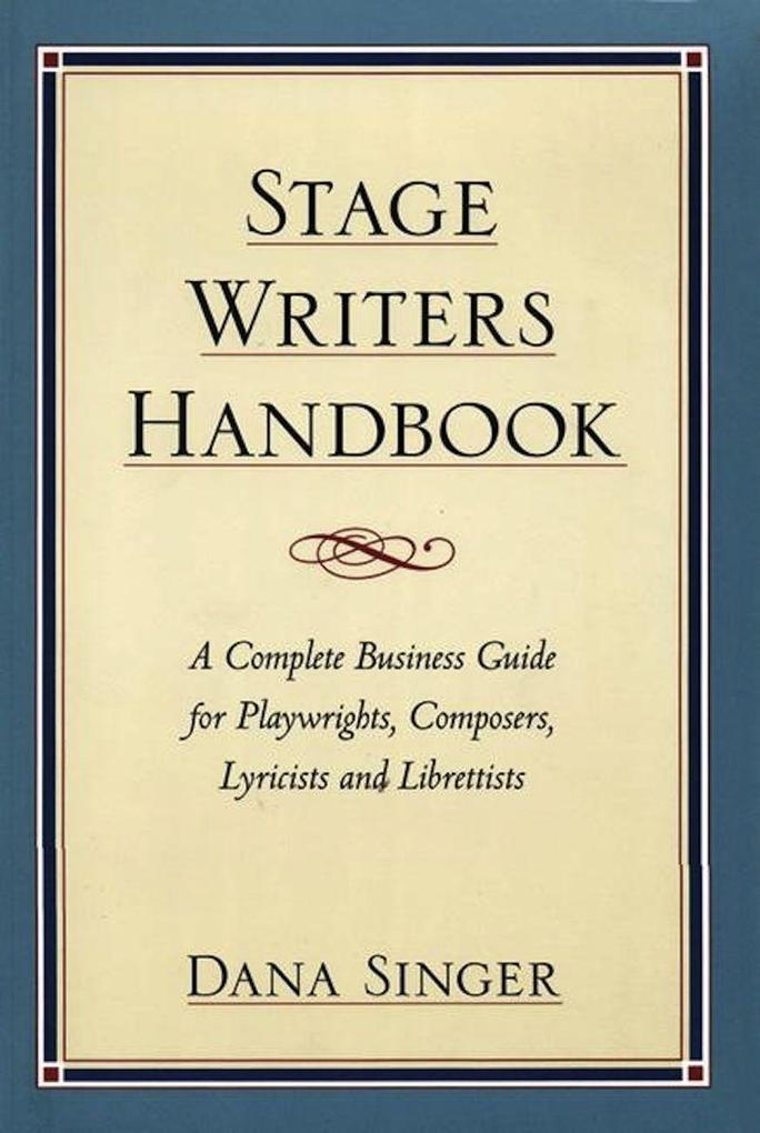 Stage Writers Handbook: A Complete Business Guide for Playwrights, Composers, Lyricists and Librettists als Taschenbuch