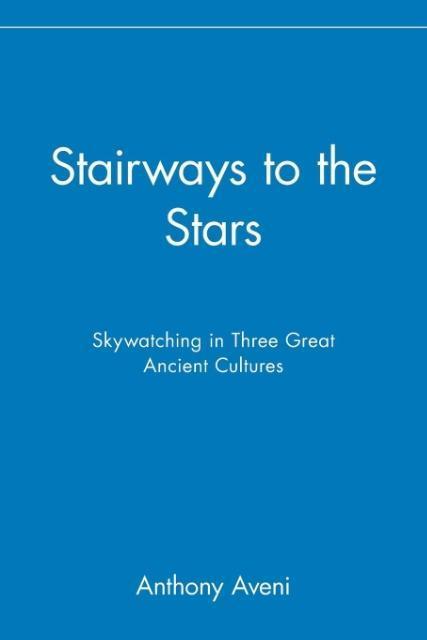 Stairways to the Stars: Skywatching in Three Great Ancient Cultures als Taschenbuch