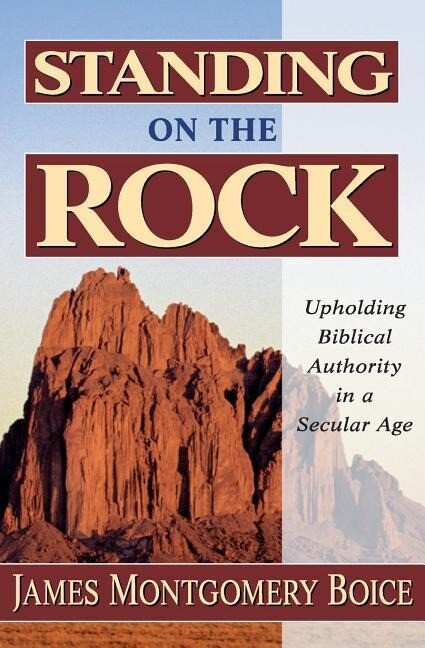 Standing on the Rock: Upholding Biblical Authority in a Secular Age als Taschenbuch