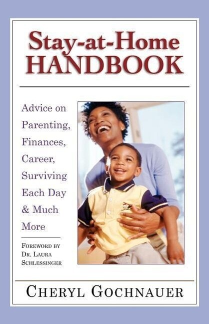 Stay-At-Home Handbook: Advice for Parenting, Finances, Career, Surviving Each Day & Much More als Taschenbuch