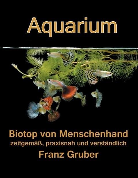 Aquarium-Biotop von Menschenhand als eBook von Franz Gruber