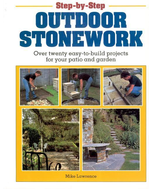 Step-By-Step Outdoor Stonework: Over Twenty Easy-To-Build Projects for Your Patio and Garden als Taschenbuch