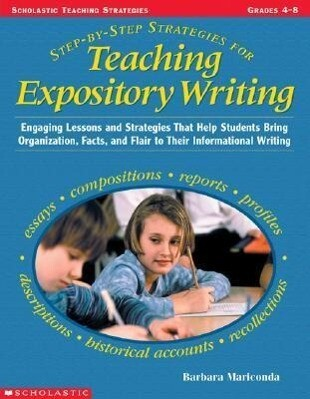 Step-By-Step Strategies for Teaching Expository Writing: Engaging Lessons and Activities That Help Students Bring Organization, Facts, and Flair to Th als Taschenbuch