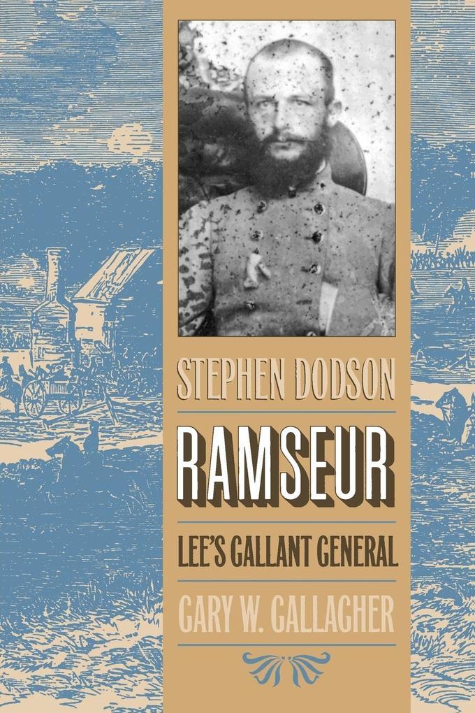 Stephen Dodson Ramseur: Lee's Gallant General als Taschenbuch